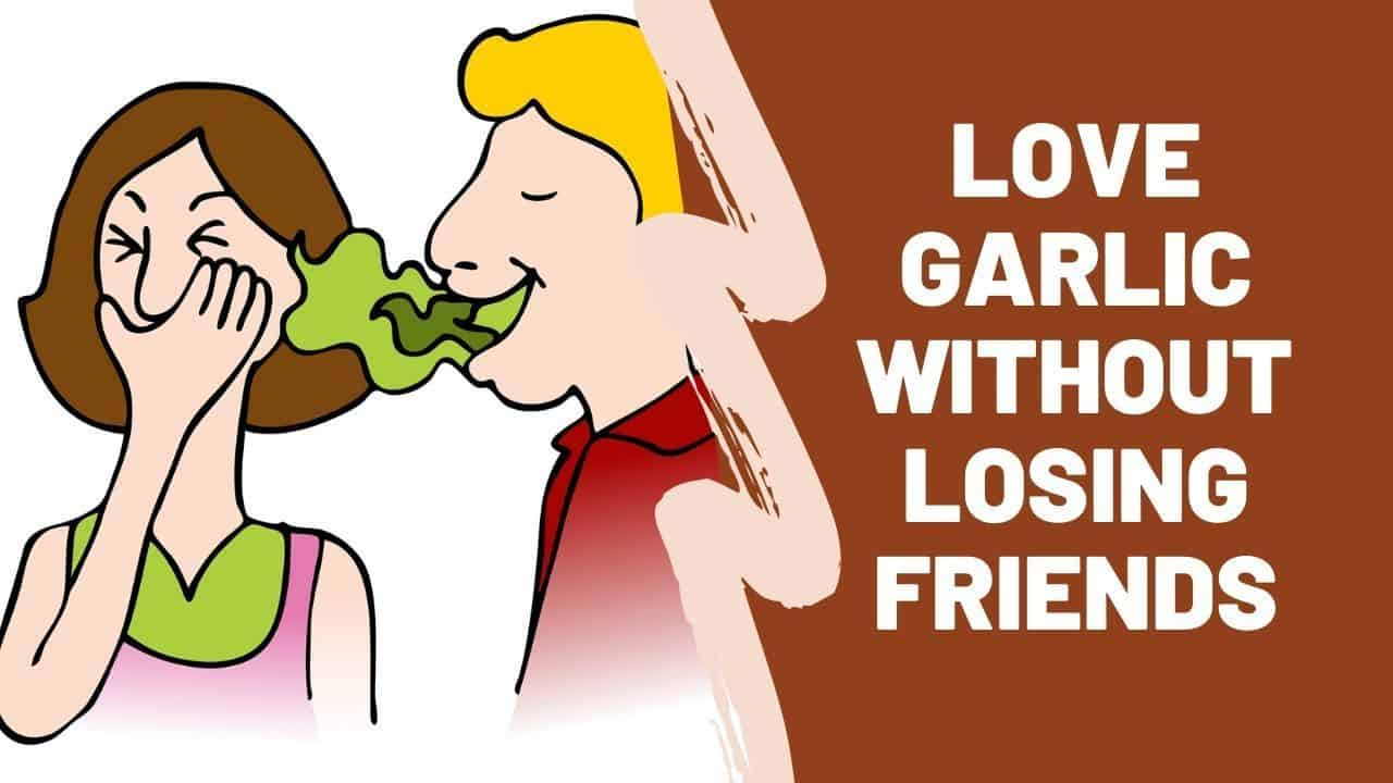 How To Get Rid Of Garlic Breath And Body Odor (11 Smell Busters)