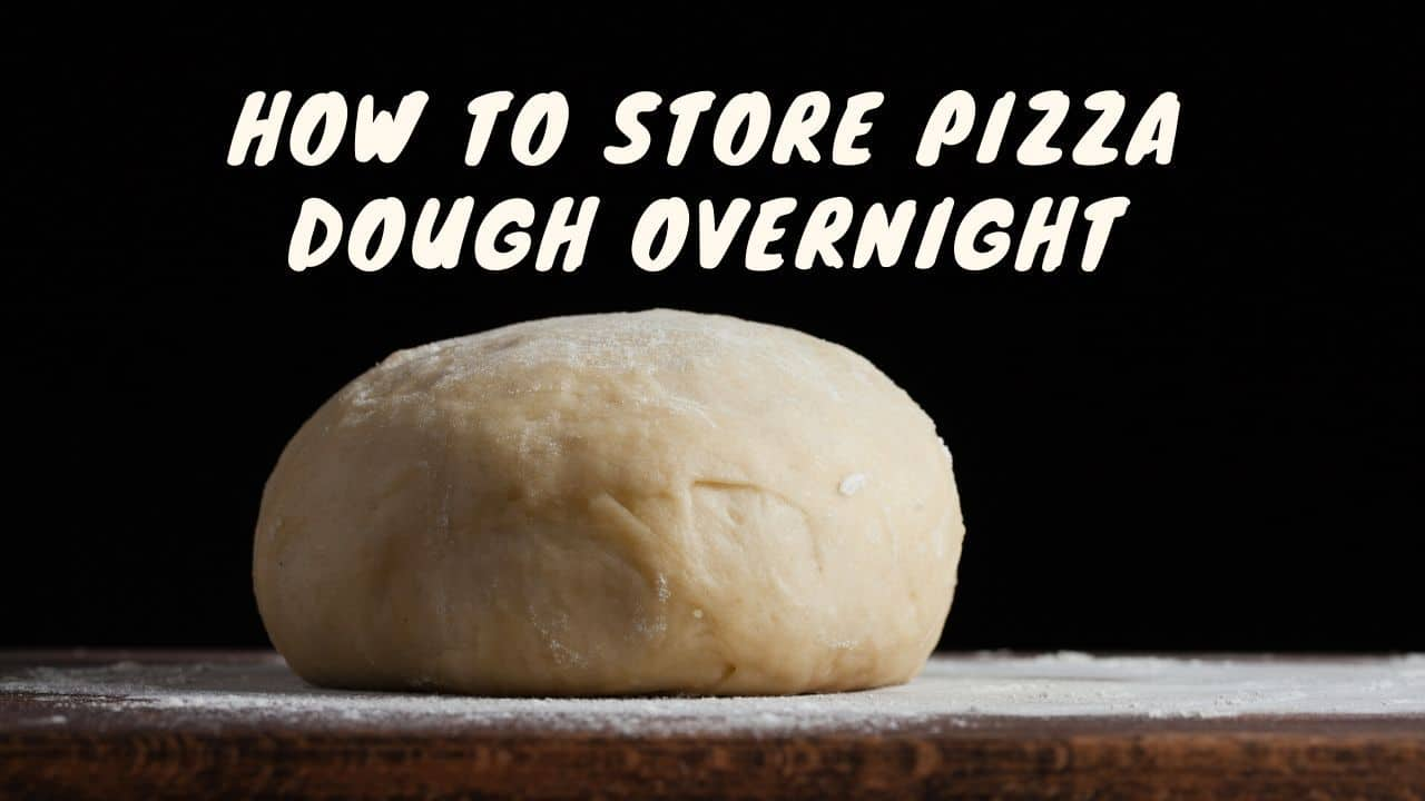 How To Store Pizza Dough Overnight — Simple Steps To Keep It Fresh