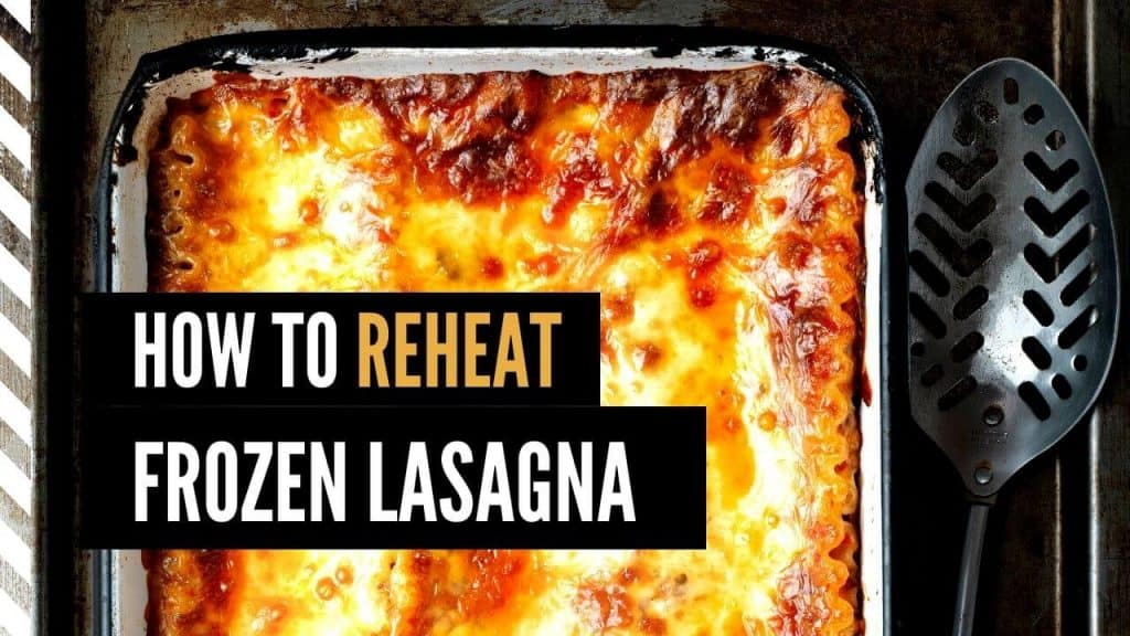 3 Easy Ways To Reheat Frozen Lasagna (Safe and Delicious)